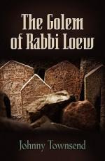 The Golem of Rabbi Loew - Johnny Townsend