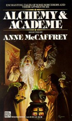 Alchemy and Academe : A Collection of Original Stories Concerning Themselves with Transmutations, Mental and Elemental, Alchemical and Academic - Anne McCaffrey, John Updike, L. Sprague de Camp, Joanna Russ, R.A. Lafferty, Avram Davidson, Gene Wolfe, Norman Spinrad, Carol Emshwiller, David Telfair, James Blish, Virginia Kidd, Keith Laumer, Josephine Saxton, Joe L. Hensley, Peter Tate, Sonya Dorman, Daphne Castell, B