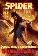 The Spider: Judge, Jury, & Executioner - Robin Wayne Bailey, Will Murray, J. Anthony Kosar