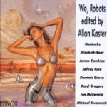 We, Robots - Allan Kaster, Elizabeth Bear, James Cambias, Jeffrey Ford, Dominic Green, Daryl Gregory, Ian McDonald, Michael Swanwick