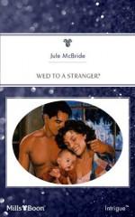 Mills & Boon : Wed To A Stranger? (Hidden Identity) - Jule McBride