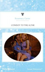 Mills & Boon : Cowboy To The Altar - Rosemary Carter