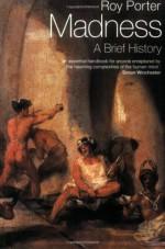 Madness: A Brief History - Roy Porter