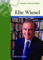 Elie Wiesel: Messenger of Peace - Heather Lehr Wagner, Chelsea House Publishers