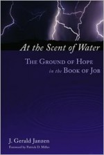 At the Scent of Water: The Ground of Hope in the Book of Job - J. Gerald Janzen, Patrick D. Miller