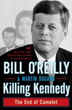 Killing Kennedy: The End of Camelot - Bill O'Reilly, Martin Dugard