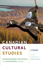 Canadian Cultural Studies: A Reader - Sourayan Mookerjea, Imre Szeman, Harold Innis, Marshall McLuhan, Paul-Émile Borduas, Northrop Frye, George Grant, Fernand Dumont, Harold Cardinal, Anthony Wilden, Ian Angus, Jocelyn Létourneau, Rob Shields, Kevin Pask, Gail Faurschou