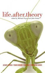 Life.After.Theory: Interviews with Jacques Derrida, Sir Frank Kermode, Toril Moi and Christopher Norris - Michael Payne