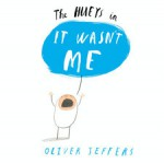The Hueys in... It Wasn't Me - Oliver Jeffers