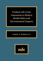 Product Life Cycle Assessment to Reduce Health Risks and Envproduct Life Cycle Assessment to Reduce Health Risks and Environmental Impacts Ironmental - Gregory A. Keoleian
