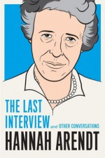 Hannah Arendt: The Last Interview: And Other Conversations - Hannah Arendt