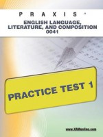 PRAXIS English Language, Literature, and Composition 0041 Practice Test 1 - Sharon Wynne