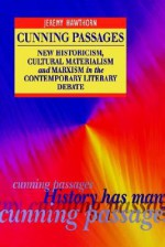 Cunning Passages: New Historicism, Cultural Materialism, And Marxism In The Contempory Literary Debate - Jeremy Hawthorn