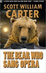 The Bear Who Sang Opera - Scott William Carter