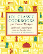 101 Classic Cookbooks: 501 Classic Recipes - Marion Nestle, Judith Jones, Florence Fabricant, Alice Waters, Marion Nestle