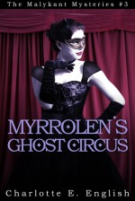 Myrrolen's Ghost Circus (Malykant Mysteries, #3) - Charlotte E. English