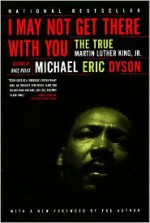 I May Not Get There With You: The True Martin Luther King Jr - Michael Eric Dyson