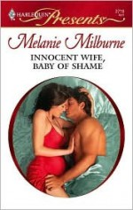 Innocent Wife, Baby Of Shame - Melanie Milburne