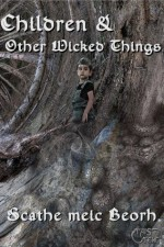 Children & Other Wicked Things - Scathe meic Beorh
