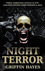 Night Terror: Malice, Dark Passage and Hive - Griffin Hayes