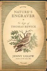 Nature's Engraver: A Life of Thomas Bewick - Jenny Uglow