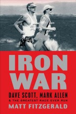 Iron War: Dave Scott, Mark Allen, & the Greatest Race Ever Run - Matt Fitzgerald, Bob Babbitt