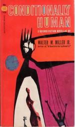Conditionally Human - Walter M. Miller Jr.
