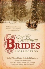 The Christmas Brides Collection: 9 Historical Romances Promise Love Fulfilled at Christmastime - Kelly Eileen Hake, Kristin Billerbeck, Lauralee Bliss, Irene B. Brand, Lynn A. Coleman, Vickie McDonough, Tamela Hancock Murray, Therese Stenzel