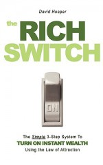 The Rich Switch - The Simple 3-Step System to Turn on Instant Wealth Using the Law of Attraction - David Hooper