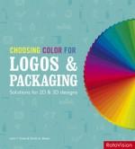 Choosing Color for Logos & Packaging: Solutions for 2D and 3D Designs - John Drew, Sarah Meyer