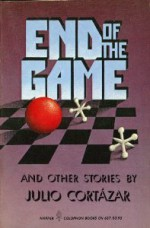 End of the Game: And Other Stories - Julio Cortázar, Paul Blackburn
