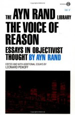 The Voice of Reason: Essays in Objectivist Thought (Ayn Rand Library) - Ayn Rand, Leonard Peikoff