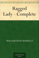 Ragged Lady - Complete - William Dean Howells