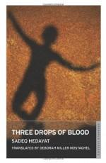 Three Drops of Blood - Sadegh Hedayat, Deborah Miller Mostaghel