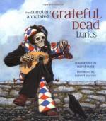 The Complete Annotated Grateful Dead Lyrics - David G. Dodd, Robert Hunter