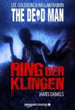 The Dead Man: Ring der Klingen (German Edition) - James Daniels, Lee Goldberg, William Rabkin, Robert Adrian
