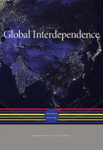 Global Interdependence: The World after 1945 (A History of the World) - Akira Iriye, Jürgen Osterhammel, Wilfried Loth, Thomas W. Zeiler, J R McNeill, Peter Engelke, Petra Goedde