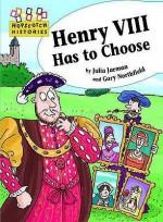 Henry VIII Has to Choose. by Julia Jarman - Julia Jarman, Gary Northfield