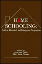 Home Schooling: Political, Historical, and Pedagogical Perspectives - Jane Van Galen
