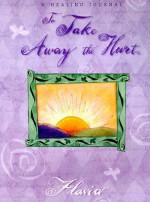 To Take Away the Hurt: A Healing Journal [With Ribbon Tie] - Flavia Weedn