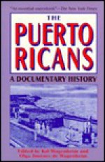 The Puerto Ricans: A Documentary History - Kal Wagenheim