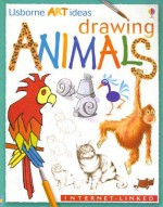 Drawing Animals: Internet-Linked (Usborne Art Ideas) - Anna Milbourne, Fiona Watt, Carrie A. Seay