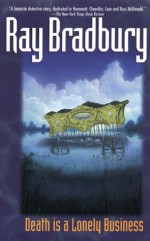Death Is a Lonely Business - Ray Bradbury