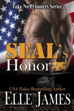 SEAL's Honor (Take No Prisoners Series): A Military Romance - Elle James