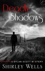 Deadly Shadows (A Dylan Scott Mystery) - Shirley Wells