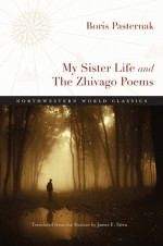 My Sister Life and The Zhivago Poems - Boris Pasternak, James E. Falen