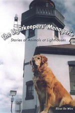 The Lightkeepers' Menagerie: Stories of Animals at Lighthouses - Elinor Dewire