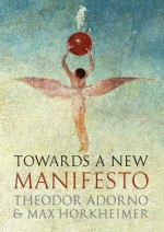 Towards a New Manifesto - Theodor W. Adorno, Max Horkheimer
