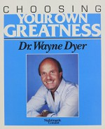 Choosing Your Own Greatness - Wayne, Dr. Dyer