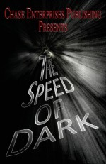 The Speed of Dark - Clayton Clifford Bye, P.D.R. Lindsay, Leigh M. Lane, Eduard Garcon, Marion Webb-De Sisto, Tonya Moore, Tim Fleming, Casey Wolf, James Secor, Tony Richards, Mary Firmin, Minna van der Pfaltz, Megan Johns, Gerald Rice, E.J. Ruek, John B. Rosenman, Kenneth Weene, Micki Pelus